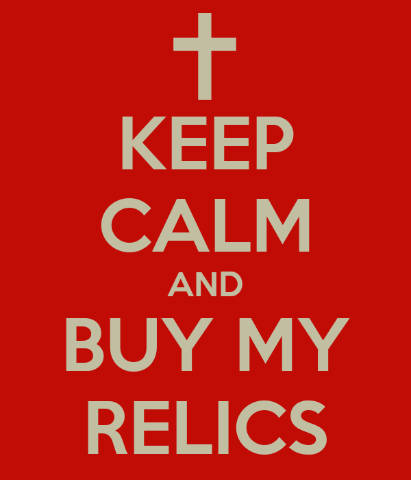 KEEP CALM AND BUY MY RELICS