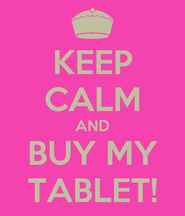 KEEP CALM AND BUY MY TABLET!