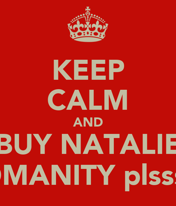 KEEP CALM AND BUY NATALIE WOMANITY plssssss