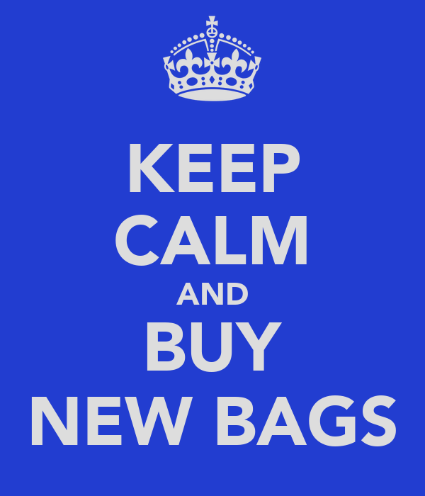 KEEP CALM AND BUY NEW BAGS