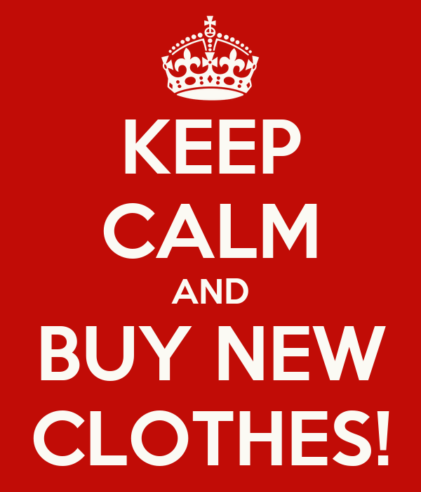 KEEP CALM AND BUY NEW CLOTHES!