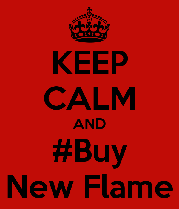 KEEP CALM AND #Buy New Flame