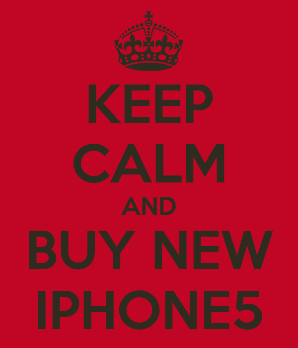 KEEP CALM AND BUY NEW IPHONE5