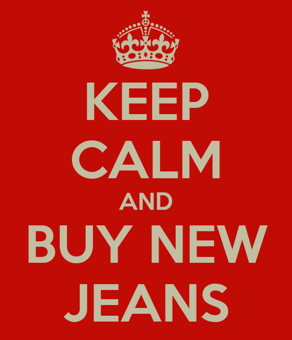 KEEP CALM AND BUY NEW JEANS