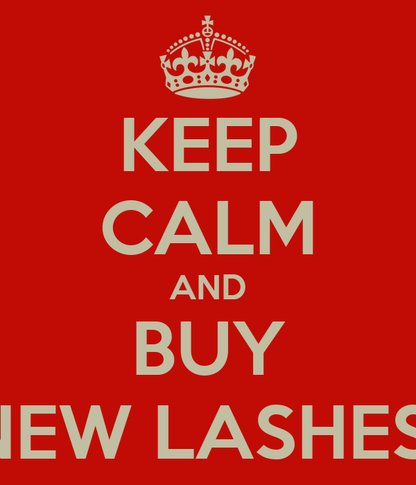 KEEP CALM AND BUY NEW LASHES