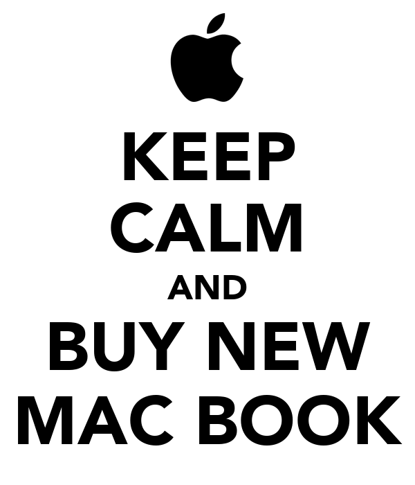 KEEP CALM AND BUY NEW MAC BOOK
