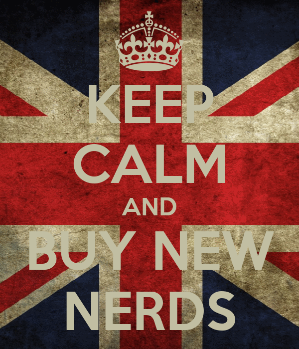 KEEP CALM AND BUY NEW NERDS
