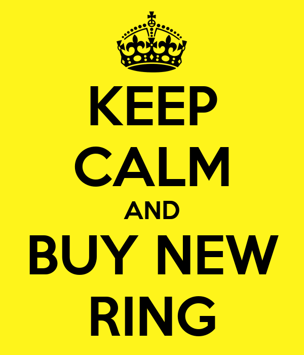 KEEP CALM AND BUY NEW RING