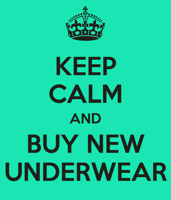 KEEP CALM AND BUY NEW UNDERWEAR