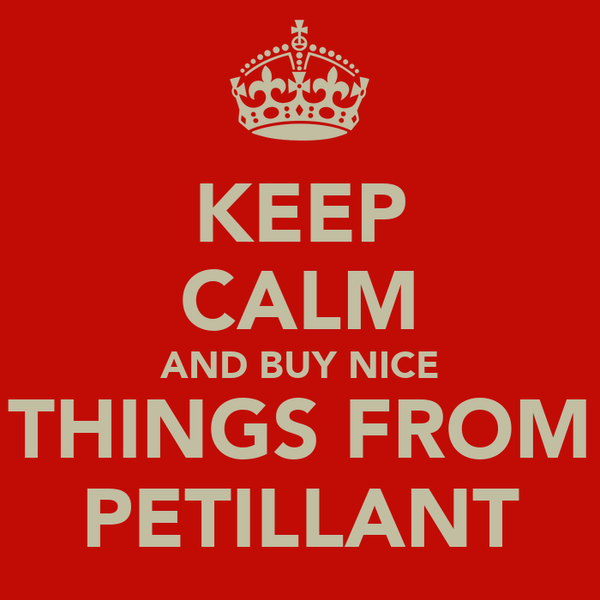 KEEP CALM AND BUY NICE THINGS FROM PETILLANT