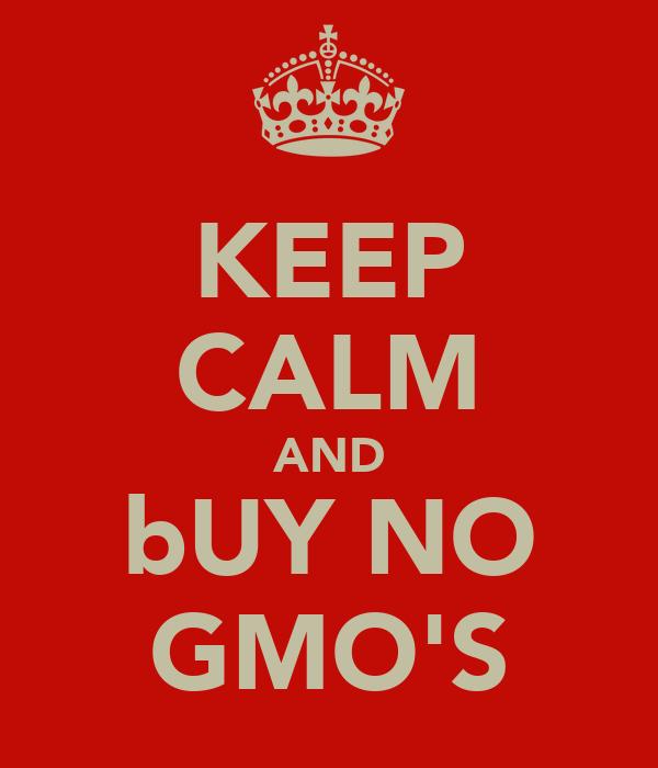 KEEP CALM AND bUY NO GMO'S