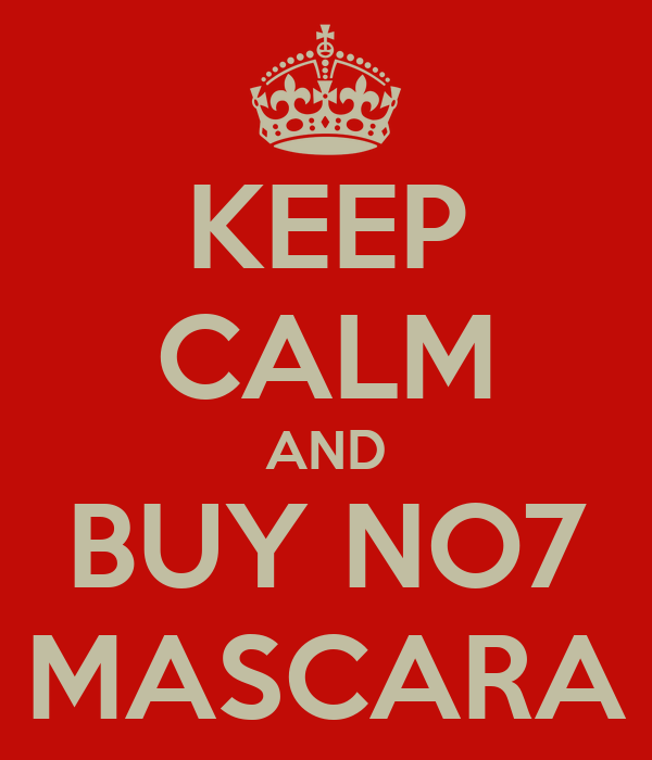 KEEP CALM AND BUY NO7 MASCARA