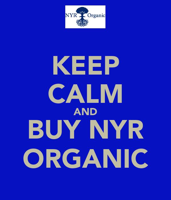 KEEP CALM AND BUY NYR ORGANIC