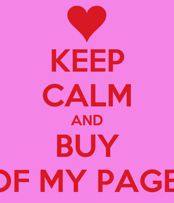 KEEP CALM AND BUY OF MY PAGE!