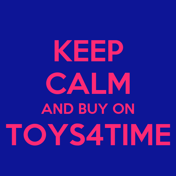 KEEP CALM AND BUY ON TOYS4TIME