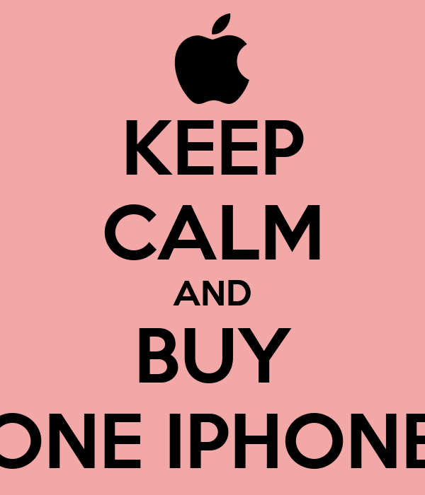KEEP CALM AND BUY ONE IPHONE