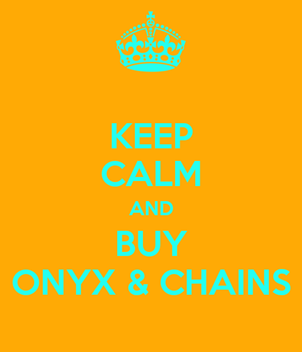KEEP CALM AND BUY ONYX & CHAINS