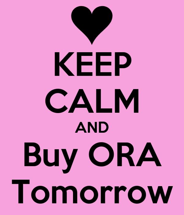 KEEP CALM AND Buy ORA Tomorrow