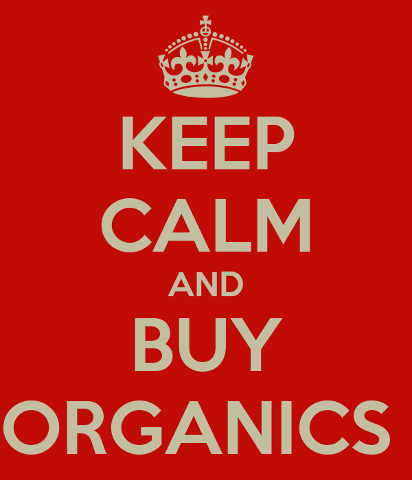 KEEP CALM AND BUY ORGANICS