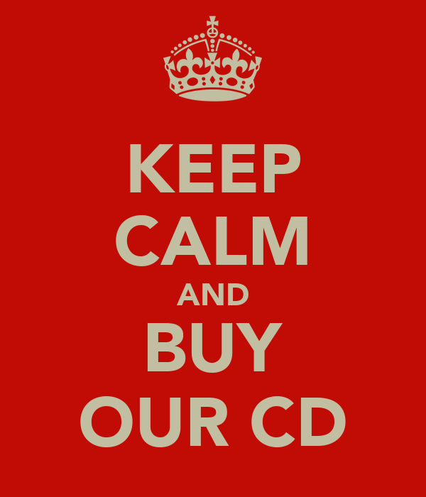 KEEP CALM AND BUY OUR CD