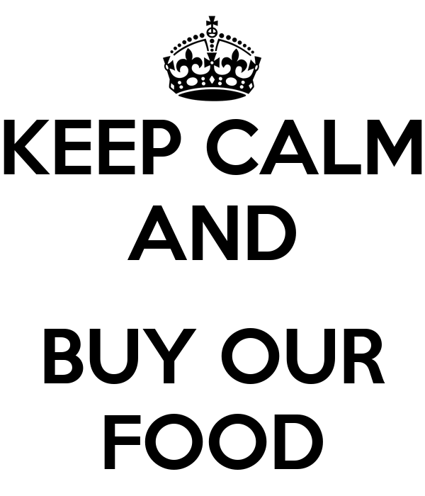 KEEP CALM AND  BUY OUR FOOD