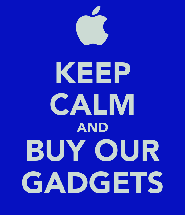 KEEP CALM AND BUY OUR GADGETS