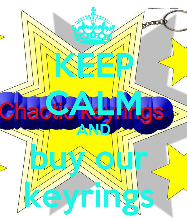 KEEP CALM AND buy our  keyrings