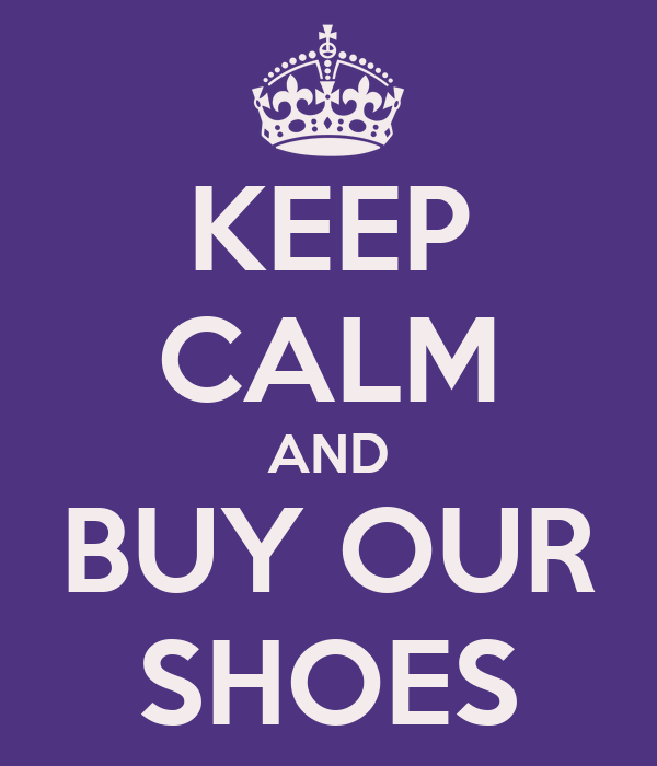 KEEP CALM AND BUY OUR SHOES