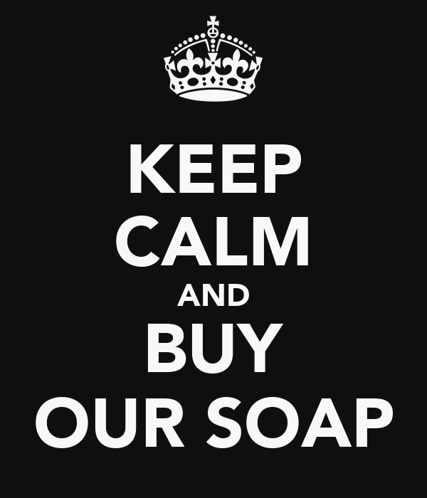 KEEP CALM AND BUY OUR SOAP