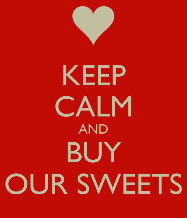 KEEP CALM AND BUY OUR SWEETS
