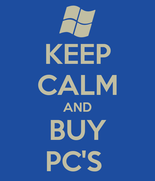 KEEP CALM AND BUY PC'S