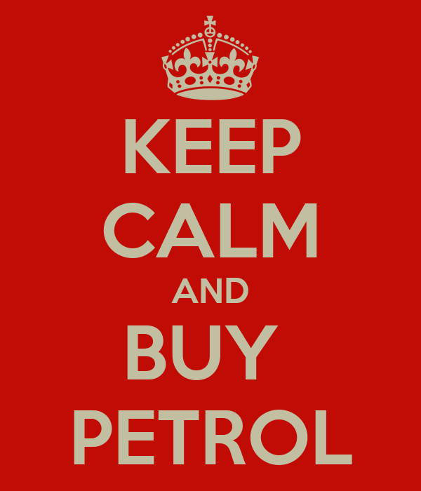 KEEP CALM AND BUY  PETROL