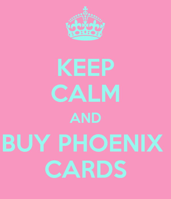 KEEP CALM AND BUY PHOENIX  CARDS