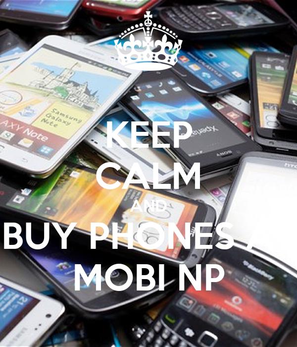 KEEP CALM AND BUY PHONES AT MOBI NP