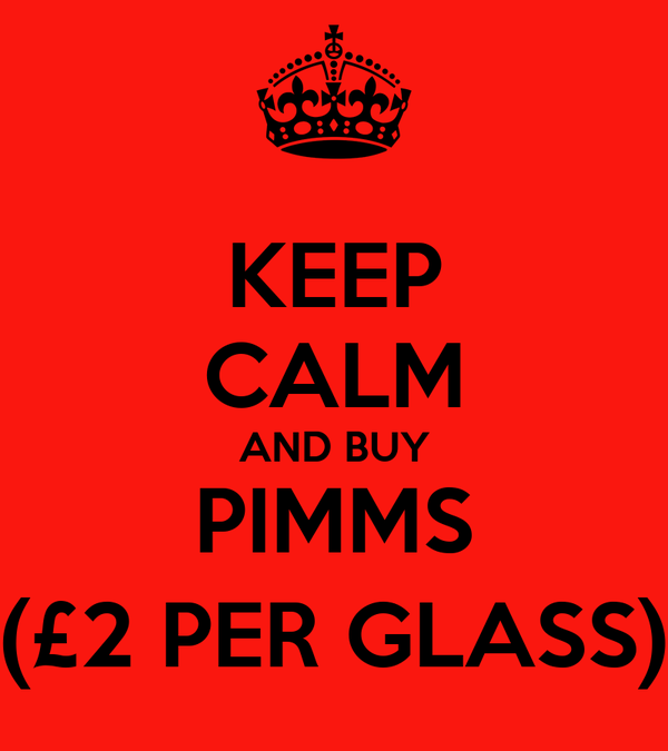 KEEP CALM AND BUY PIMMS (£2 PER GLASS)