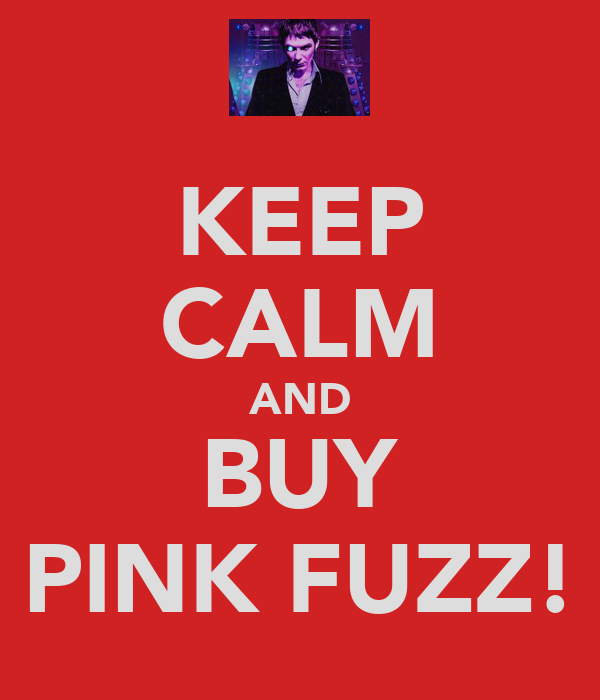 KEEP CALM AND BUY PINK FUZZ!