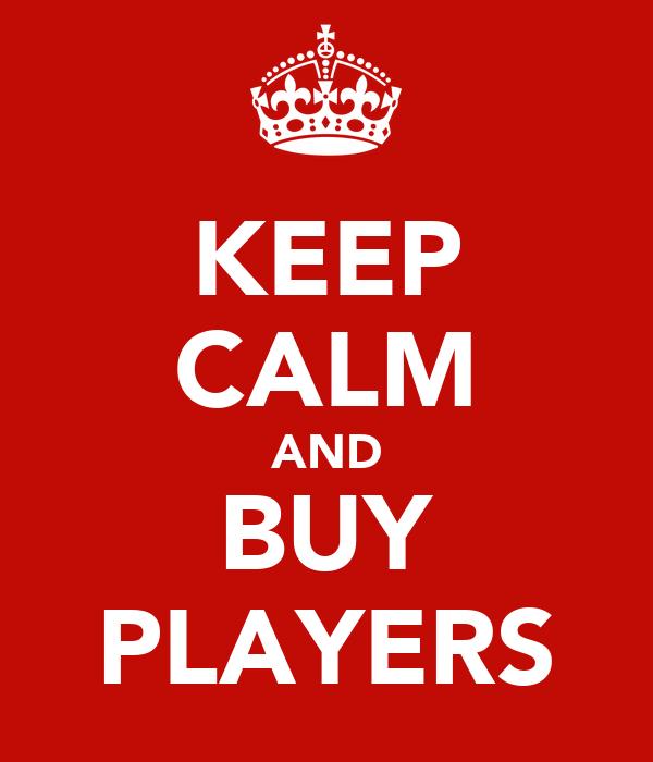 KEEP CALM AND BUY PLAYERS