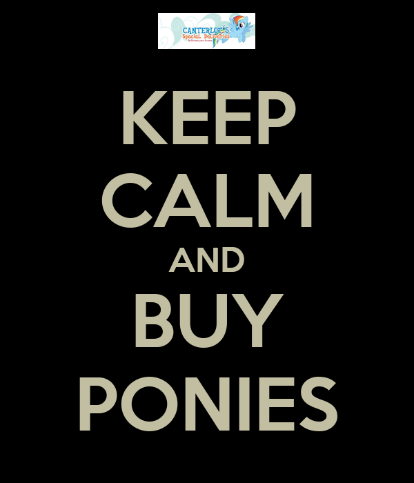 KEEP CALM AND BUY PONIES