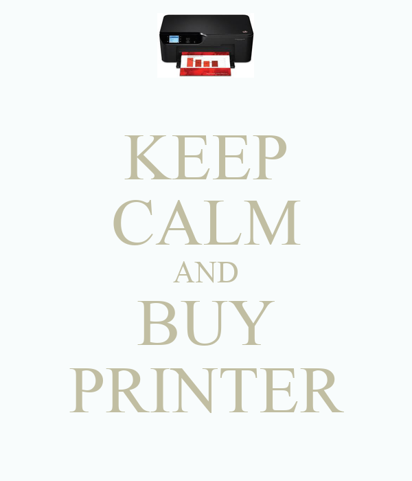 KEEP CALM AND BUY PRINTER