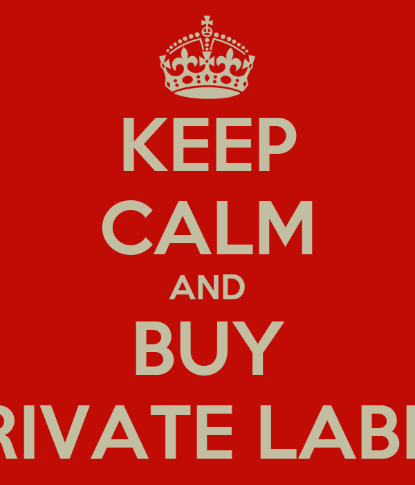 KEEP CALM AND BUY PRIVATE LABEL