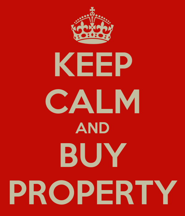 KEEP CALM AND BUY PROPERTY