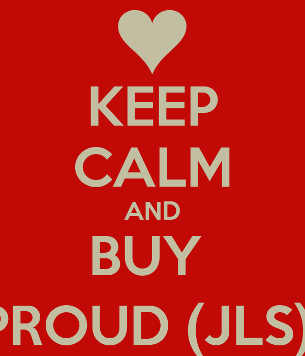 KEEP CALM AND BUY  PROUD (JLS)