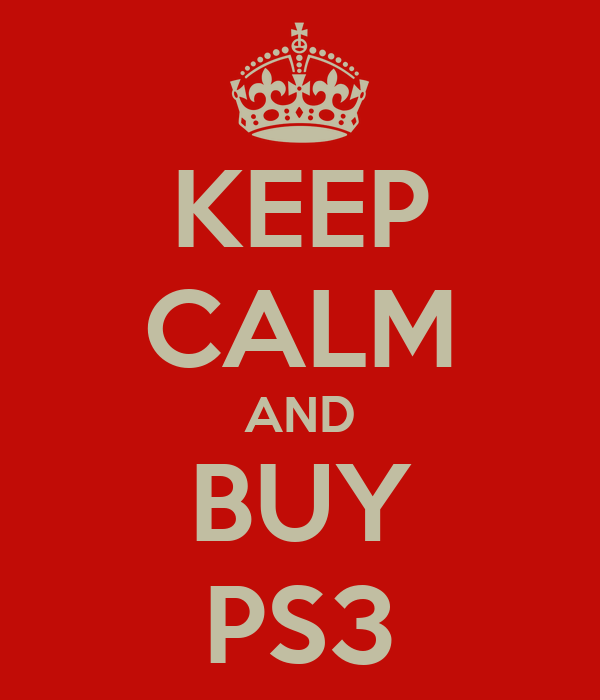 KEEP CALM AND BUY PS3