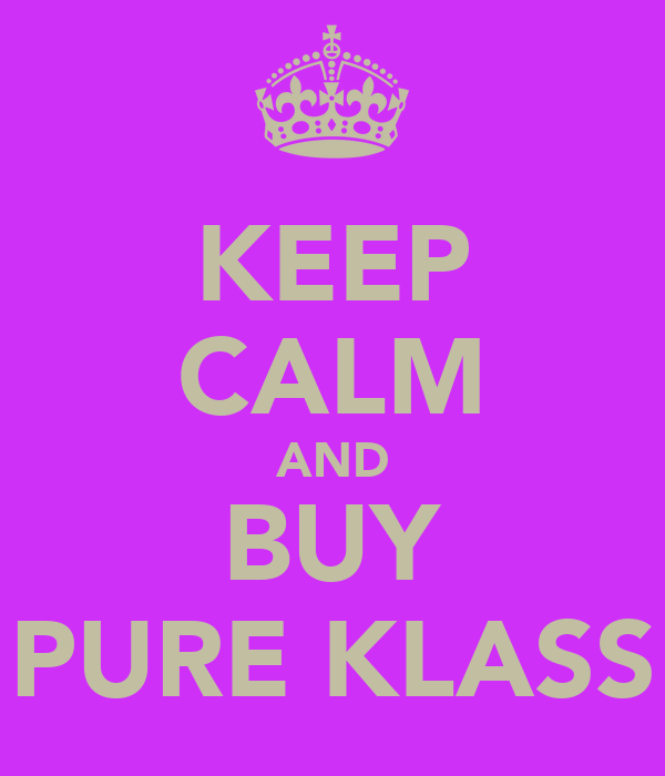 KEEP CALM AND BUY PURE KLASS