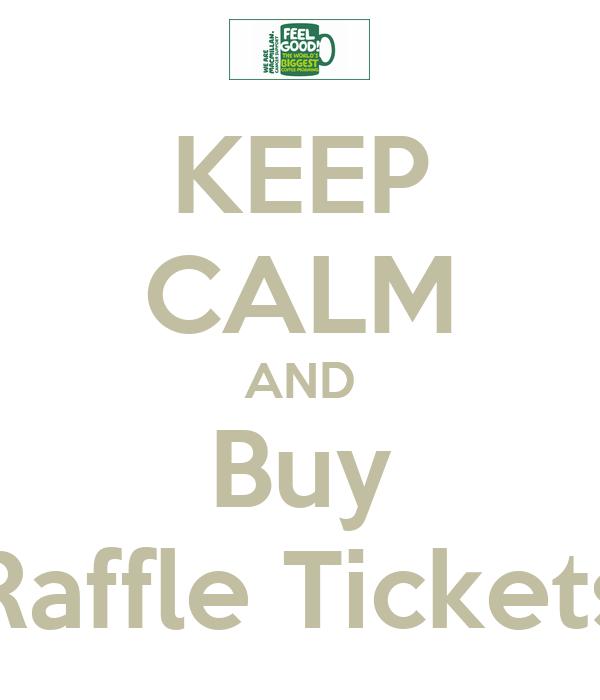 KEEP CALM AND Buy Raffle Tickets