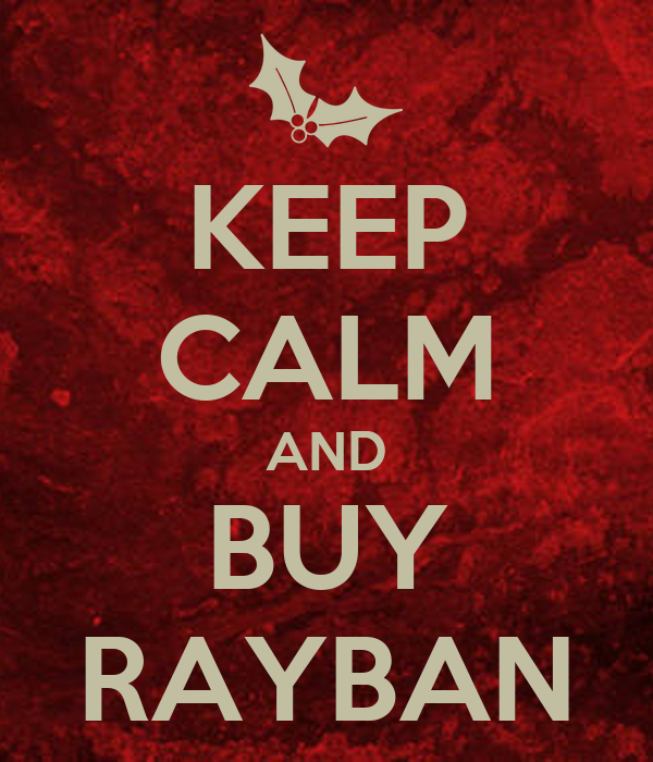 KEEP CALM AND BUY RAYBAN