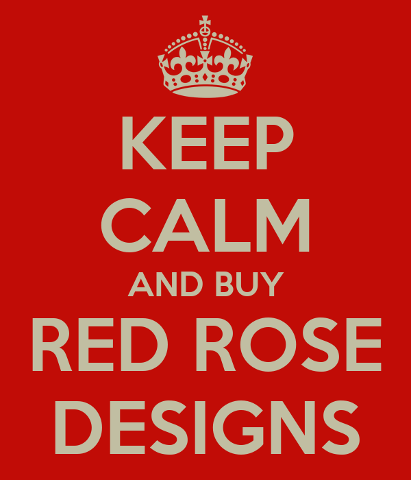 KEEP CALM AND BUY RED ROSE DESIGNS