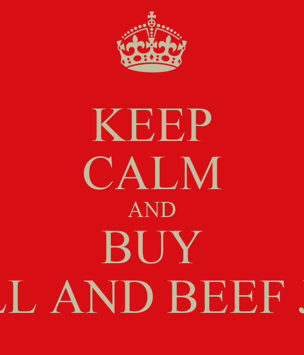 KEEP CALM AND BUY REDBULL AND BEEF JERKEY