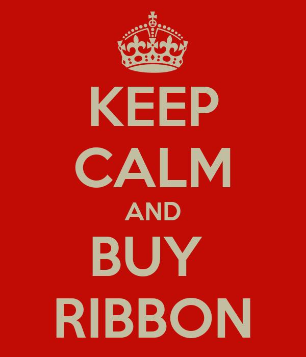 KEEP CALM AND BUY  RIBBON