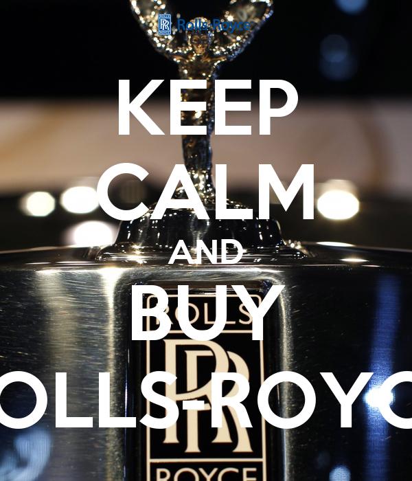 KEEP CALM AND BUY ROLLS-ROYCE